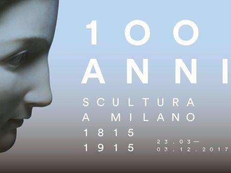 100 ANNI. SCULTURA A MILANO 1815 - 1915.