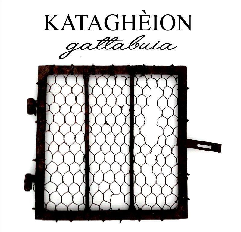 Katagheion / gattabuia. Dalle prigioni del pensiero all'arte ritrovata