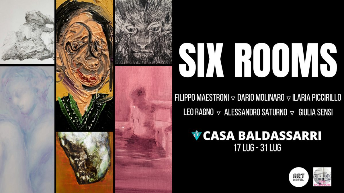 SIX ROOMS. Filippo Maestroni, Dario Molinaro, Ilaria Piccirillo, Leo Ragno, Alessandro Saturno, Giulia Sensi
