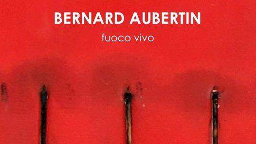 Bernard Aubertin - Fuoco Vivo