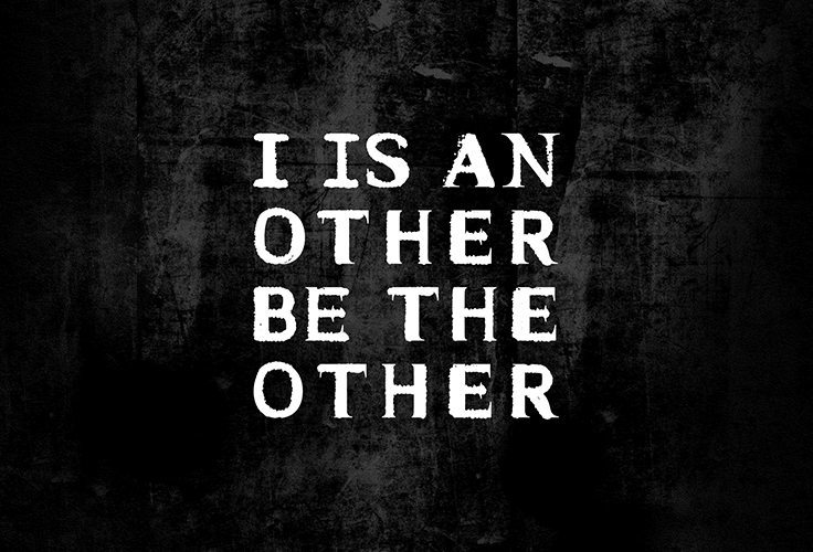 I is an Other / Be the Other