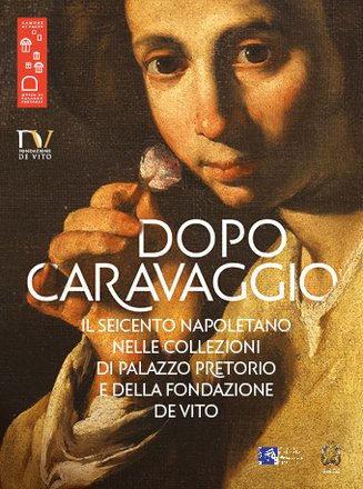 Dopo Caravaggio. Il Seicento Napoletano